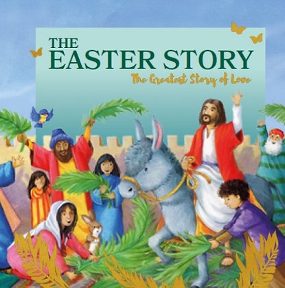 The Easter Story The Greatest Story Of Love