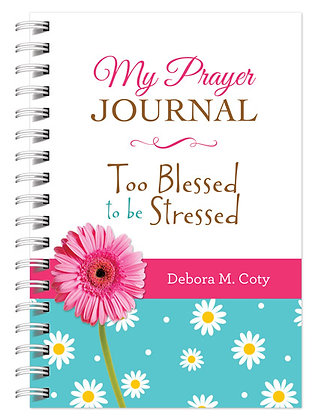 My Prayer Journal: Too Blessed To Be Stressed  Debora M. Coty