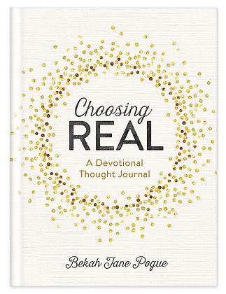 Choosing Real: A Devotional Thought
