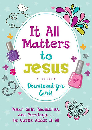 It All Matters to Jesus Dev. for Girls  Mean Girls, Manicures, and Mondays...He