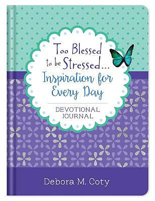 Too Blessed to Be Stressed. . .Inspiration for Every Day Devotional Journal