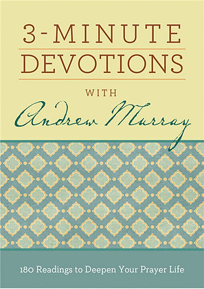 3-Minute Devotions with Andrew Murray 180 Readings to Deepen Your Prayer Life