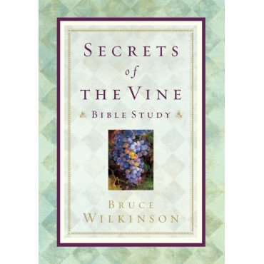Secrets of the Vine: Bible Study Paperback Bible Study by Bruce Wilkinson