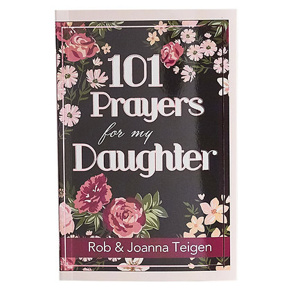 101 Prayers for My Daughter Paperbackby Rob, Joanna Teigen