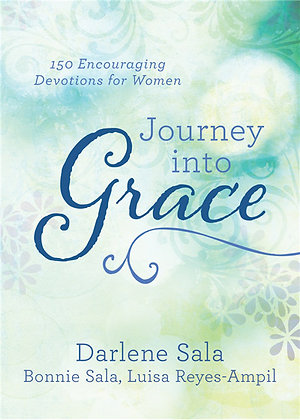 Journey into Grace  150 Encouraging Devotions for Women  Luisa Reyes-Ampil