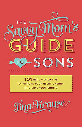 Savvy Mom's Guide To Sons PB  101 Real-World Tips to Improve Your Relationship—a