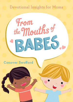 From The Mouths Of Babes Devotional Insights For Moms