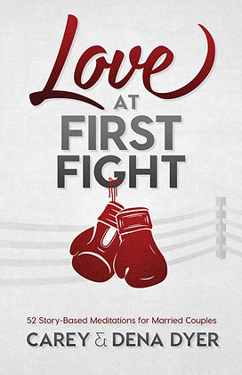 Love at First Fight 52 Story-Based Meditations for Married Couples Carey Dyer