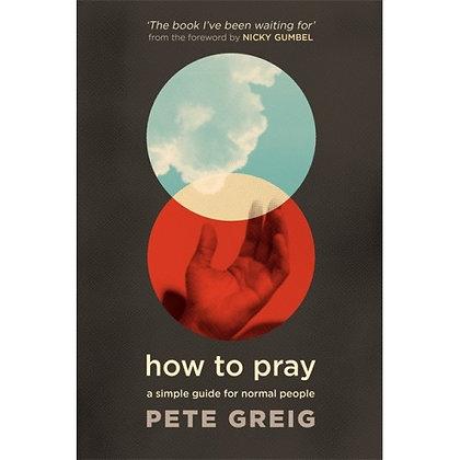 HOW TO PRAY GREIG, PETE