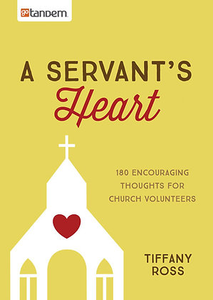 A Servant's Heart  180 Encouraging Thoughts for Church Volunteers  Tiffany Ross