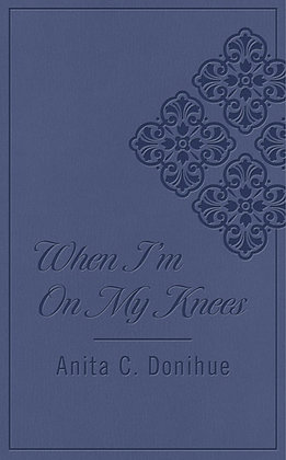When I'm On My Knees Dicarta Paperback  Anita C. Donihue