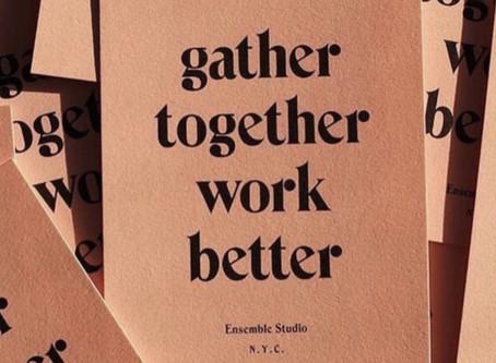 Gather together, work better