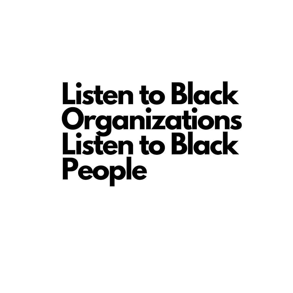 Listen to Black  Organizations Listen to Black  People.jpg