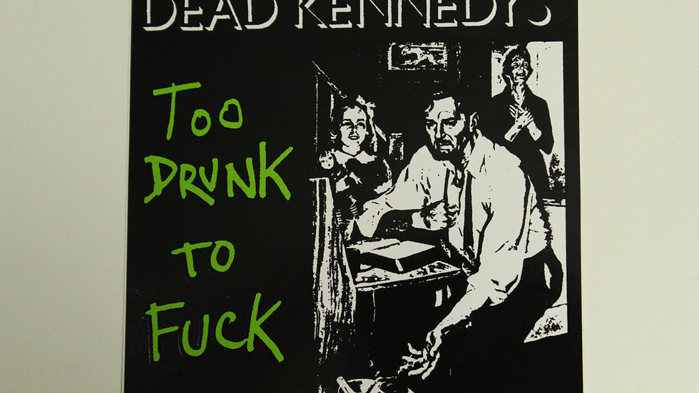 DEAD KENNEDYS TOO DRUNK TO FUCK STICKER
