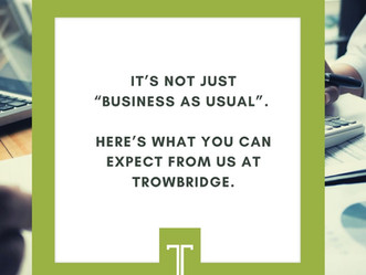 "It's Not Just ""Business as Usual"". Here's What You Can Expect From Us at Trowbridge."