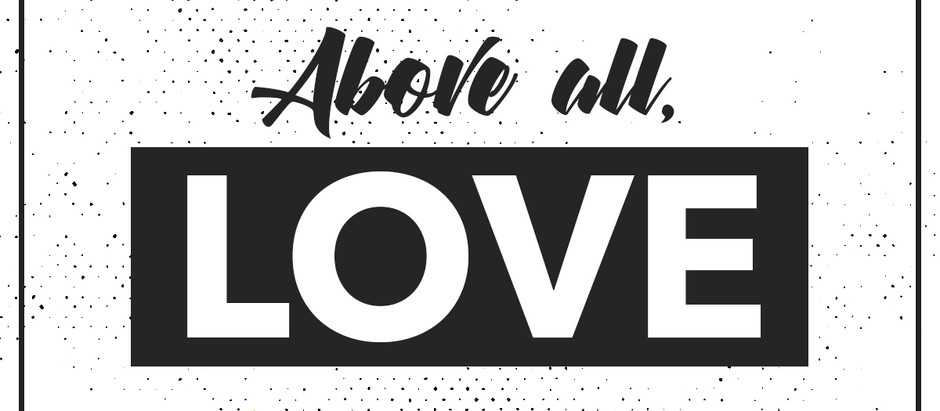 Above all, Love
