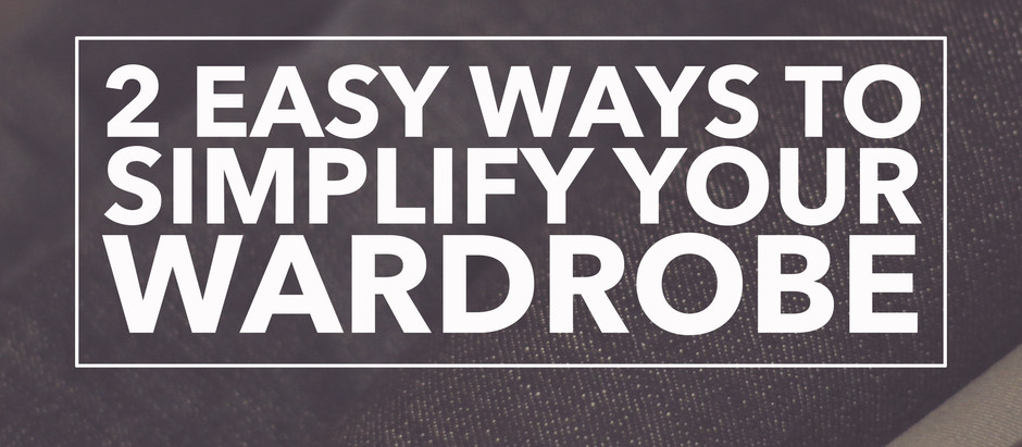 2 Easy Ways To Simplify Your Wardrobe