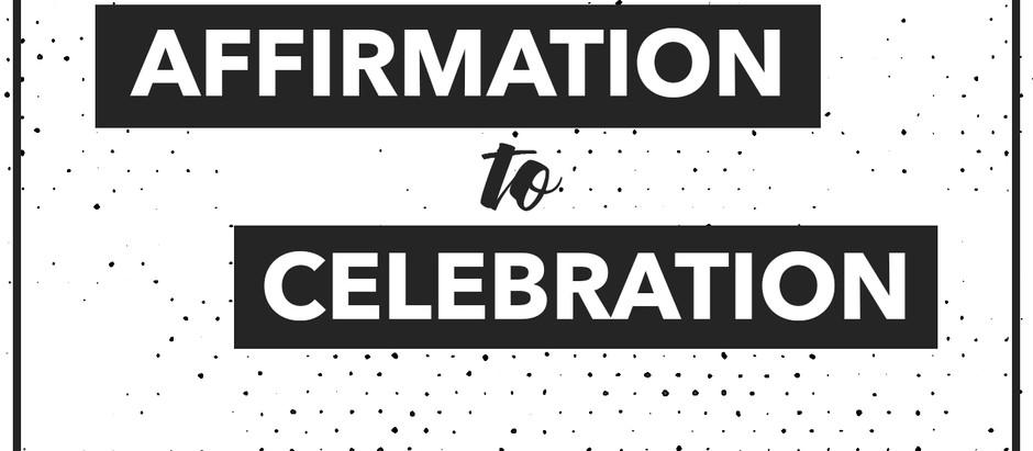 Affirmation to Celebration
