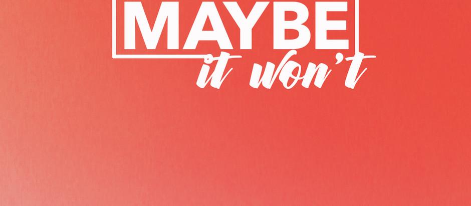 Maybe It Won't