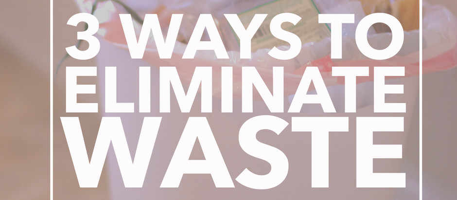 3 Ways To Eliminate Waste
