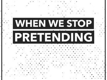 When We Stop Pretending