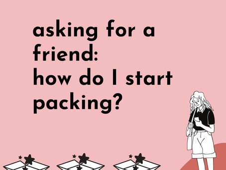 Asking For a Friend: How Do I Start Packing?
