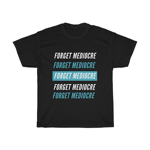 Forget Mediocre Tee