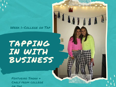 Tapping in with Business-Week 1 (Ft. College on Tap)