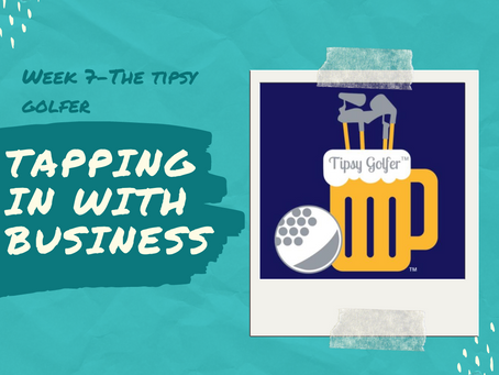 Tapping in With Business - Week 7 (Tipsy Golfer)
