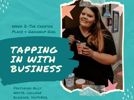 Tapping in with Business-Week 2 (Ft. Ally White from The Creator Place & Grownup Girl Life)