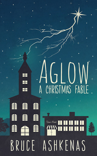 AGLOW: A Christmas Fable AVAILABLE NOW!