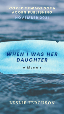 Mock Cover When I Was Her Daughter by Leslie Ferguson
