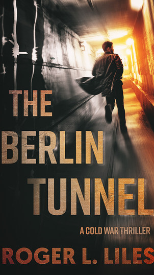 The Berlin Tunnel by Roger L. Liles - Published by Acorn Publishing LLC