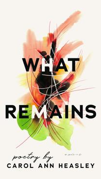 What Remains by Carol Ann Heasley