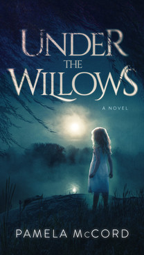 Under the Willows by Pamela McCord