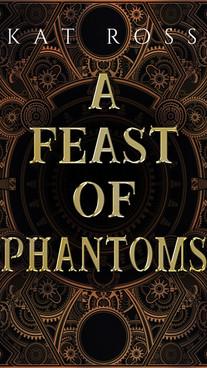 A Feast of Phantoms by Kat Ross