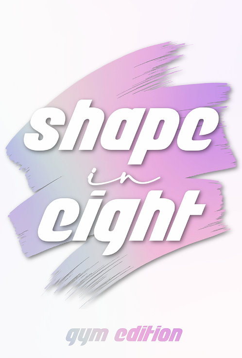 Shape In Eight- Gym