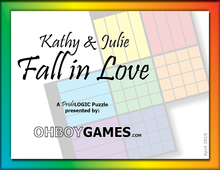 Free Monthly LGBTQ PrideLOGIC puzzle by OHBOYGAMES. This month features Kathy and Julie, two lesbians who fall in love after four dates. You'll have to use the clues to figure out wherthe women went on each of their dates