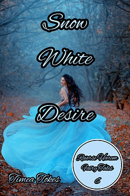 Snow White Desire (Reverse Harem Fairy Tales, Book 6) By Timea Tokes