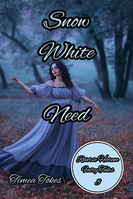 Snow White Need (Reverse Harem Fairy Tales, Book 8) By Timea Tokes