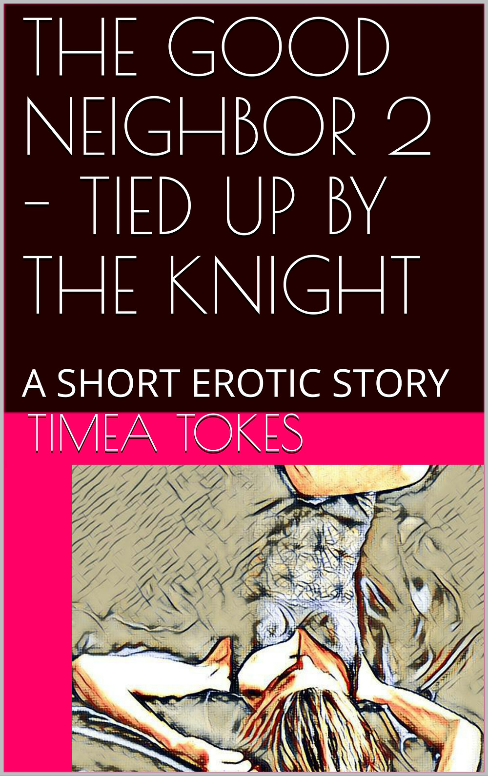 The Good Neighbor 2 - Tied up by the Knight by Timea Tokes