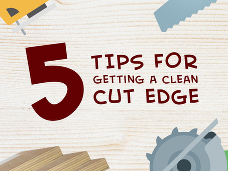 5 TIPS FOR GETTING A CLEAN CUT EDGE