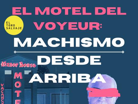 El motel del voyeur: Machismo desde arriba