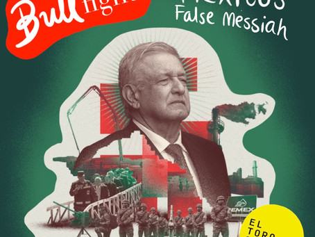 Comentario a Mexico's 'False Messiah. Voters Should Curb Mexico's Power-Hungry President'
