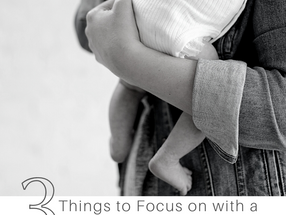 3 Things to Focus on with a Newborn