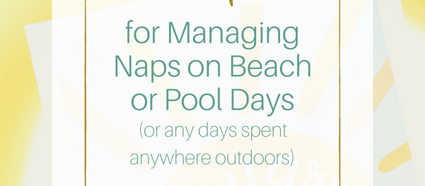 3 Tips for Managing Naps on Beach or Pool Days (or any days spent anywhere outdoors)