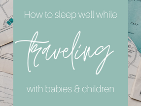 How to Sleep Well While Traveling with Babies and Children