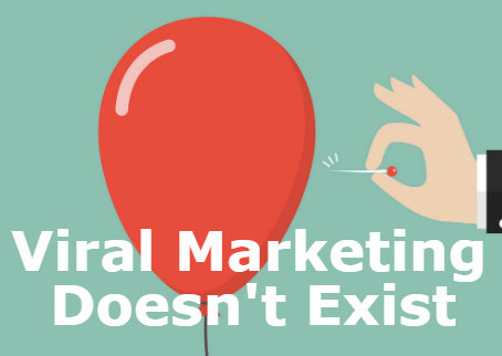 Viral Marketing Doesn't Exist: Here's Why