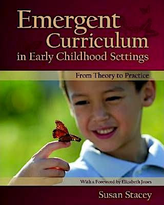 Emergent Curriculum in Early Childhood Settings : From Theory to Practice