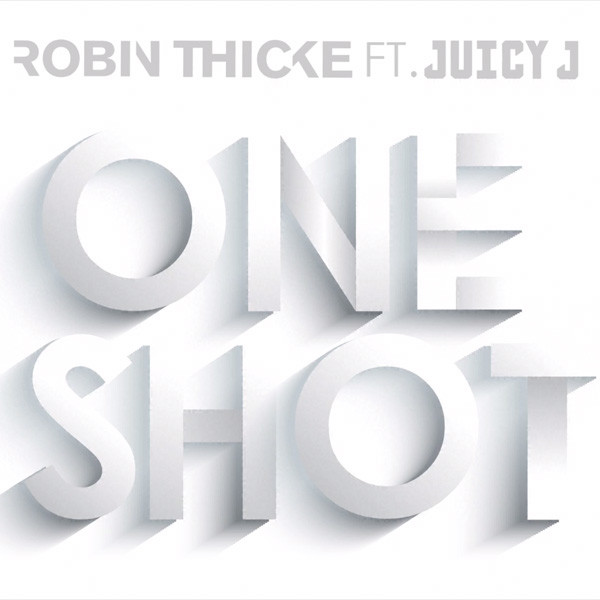 Did You Missed It? Robin Thicke feat. Juicy J – One Shot
